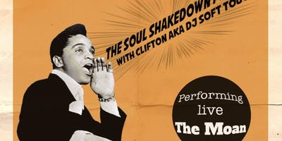 The Soul Shakedown Party with Clifton aka DJ Soft Touch + The Moan (live)