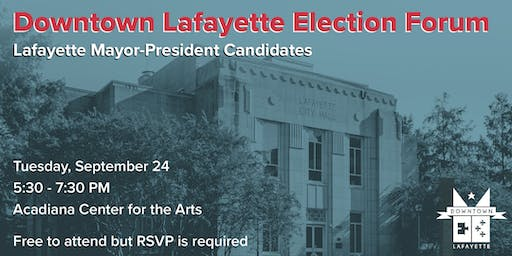 Downtown Lafayette Election Forum: Lafayette Mayor-President