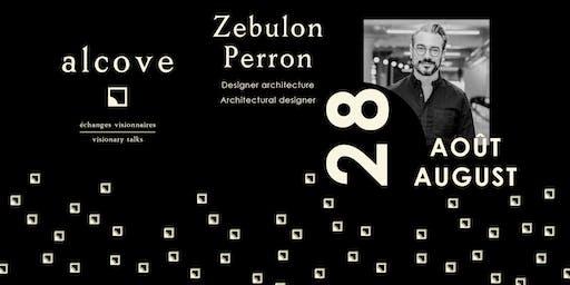 alcove • micro-conférence/micro-conference: Zébulon Perron (In English)