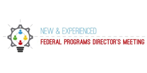 2019 New & Experienced Federal Programs Director's Meeting