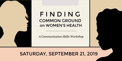 Finding Common Ground on Women's Health:  A Communications Skills Workshop