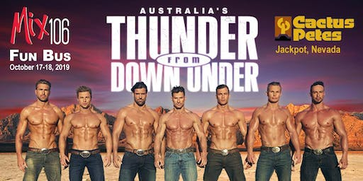 "Mix 106 Fun Bus to Jackpot, NV for ""Thunder From Down Under"" - Trip for 2"