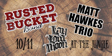 The Rusted Bucket Band, Matt Hawkes Trio, Lay Low Moon tickets
