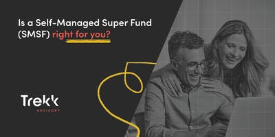 Is a Self-Managed Super Fund (SMSF) right for you? (25 Sep)