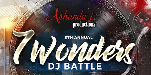Ashanda J Productions Presents......5th Annual 7 Wonders Dj Battle