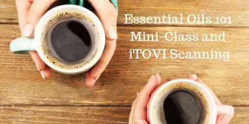Essential Oils 101 Mini-Class & Free iTOVI Scanning