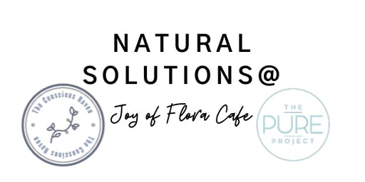 Natural Solutions at Joy of Flora Cafe