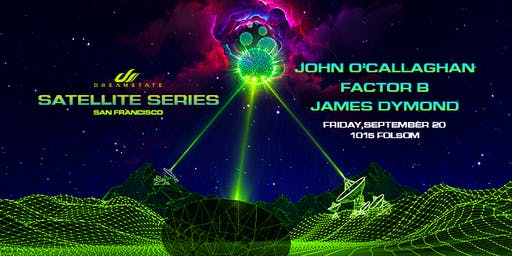 DREAMSTATE SATELLITE SERIES  at 1015 FOLSOM