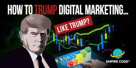 How You Can Trump Digital Marketing… Like Trump? tickets