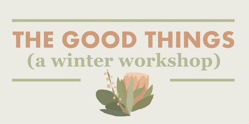 The Good Things: A Winter Workshop