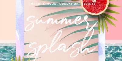 Summer Splash! Hosted by The Sisterhood