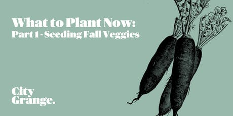 What to Plant Now: Part 1 - Seeding Fall Veggies tickets