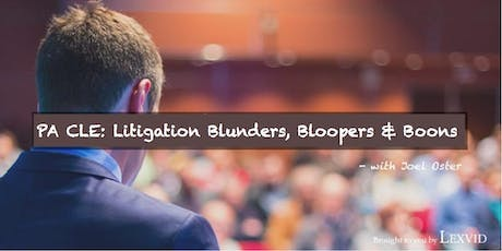 Live Pennsylvania CLE: Litigation Blunders, Bloopers & Boons - Earn 6 PA Credit Hours - 8/23/2019 tickets