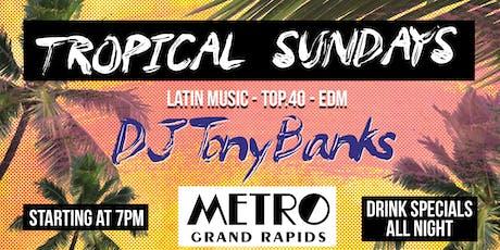 Tropical Sundays Ft. DJ Tony Banks tickets
