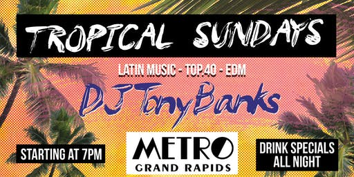 Tropical Sundays Ft. DJ Tony Banks