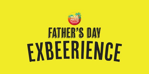 Your Fathers Day ExBEERience
