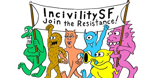 IncivilitySF: Join the Resistance!
