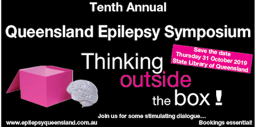 Queensland Epilepsy Symposium 2019 - Thinking outside the box!