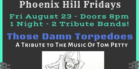 Phoenix Hill Friday w/ Those Damn Torpedos + Captured tickets