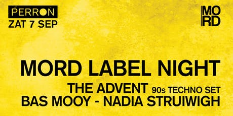 MORD LABEL NIGHT: THE ADVENT 90'S TECHNO SET, BAS MOOY, NADIA STRUIWIGH tickets