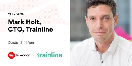 Le Wagon Talk with Mark Holt (CTO at Trainline) tickets
