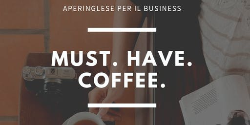 MUST.HAVE.COFFEE - Aperinglese per il business