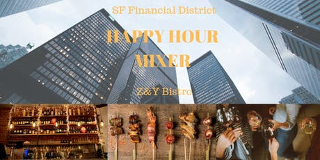 SF Financial District Happy Hour Mixer - Z&Y Bistro 8/28 5.30pm tickets