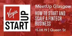Virgin StartUp MeetUp Glasgow : How to start and scale...