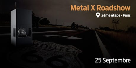 Roadshow Metal X: l'impression 3D Métal à Paris. billets