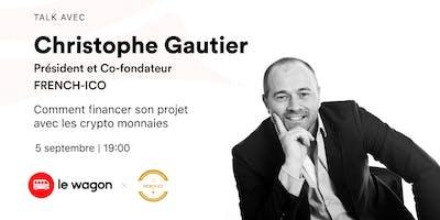 Talk avec Christophe GAUTHIER et French-ICO : Comment financer son projet avec les crypto-monnaies