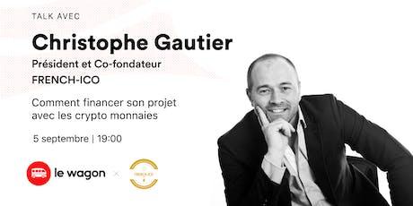 Talk avec Christophe GAUTHIER et French-ICO : Comment financer son projet avec les crypto-monnaies  billets