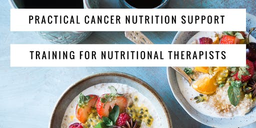Practical Cancer Nutrition Support Training for Nutritional Therapists
