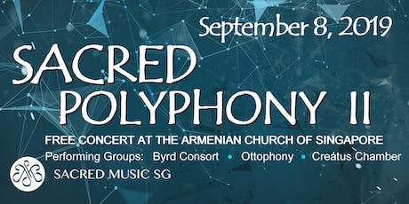 Sacred Polyphony II Concert: The Byrd Consort (Australia), Ottophony (Malaysia), Creatus Chamber (Singapore) tickets