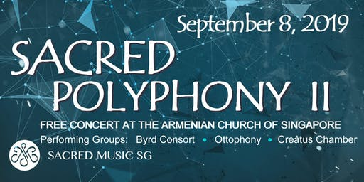 Sacred Polyphony II Concert: The Byrd Consort (Australia), Ottophony (Malaysia), Creatus Chamber (Singapore)