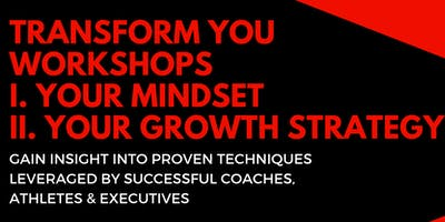 TRANSFORM YOU WORKSHOPS  I. YOUR MINDSET   II. YOUR GROWTH STRATEGY