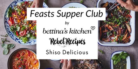 Feasts Supper Club with Bettina's Kitchen, Rebel Recipes, Shiso Delicious tickets