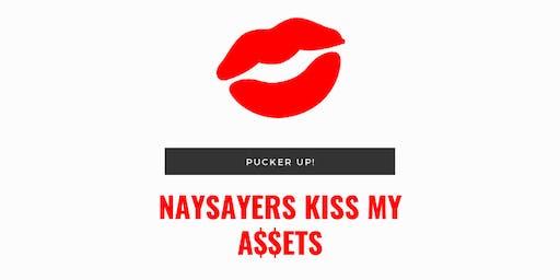 Naysayers KISS my A$$ets