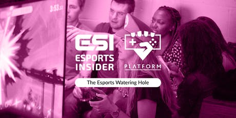 The Esports Watering Hole @ Platform in partnership with Esports Insider tickets