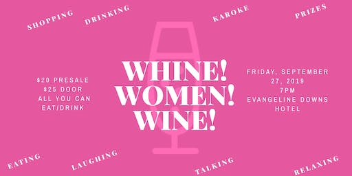Whine! Women! Wine!