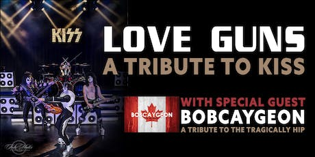 LOVE GUNS AND BOBCAYGEON-Tributes to Kiss and Tragically Hip /OCT 12th 2019 tickets