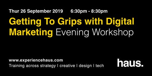 Getting To Grips With Digital Marketing  - An Evening Workshop by Experience Haus