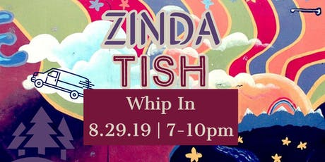 Zinda and Tish at Whip In tickets