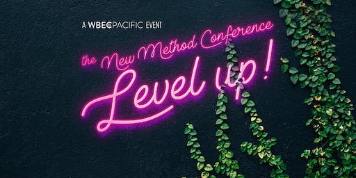 WBEC-Pacific Presents - The New Method Conference - Level Up