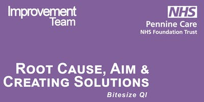 Bitesize Root Cause Analysis , Aim and Creating Solutions C4