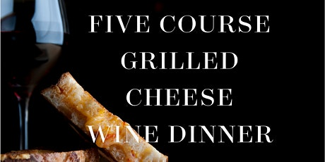 Five Course Grilled Cheese & Wine Dinner tickets