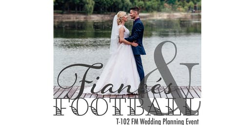 Fiances & Football, a T-102 FM Wedding Planning Event