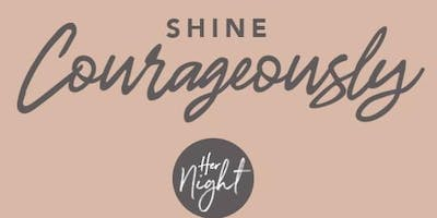 SHINE Courageously - Her Night