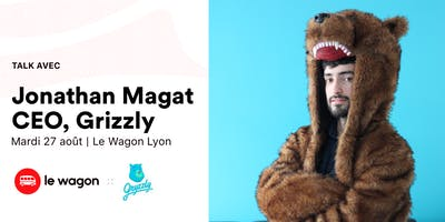 Le Wagon Talk with Jonathan Magat, CEO de Gryzzly