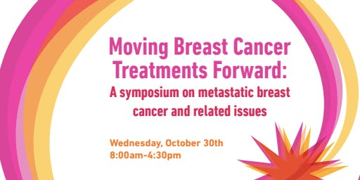 Moving Breast Cancer Treatments Forward: A symposium on metastatic breast cancer and related issues
