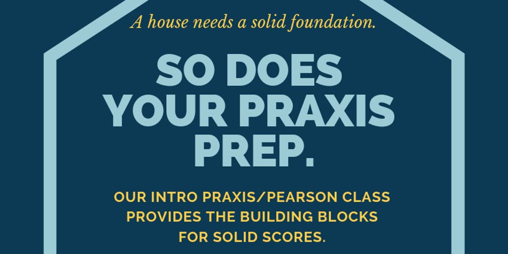 Prepare for Praxis & Pearson Tests: An Introductory Class for Teachers   Aug  21